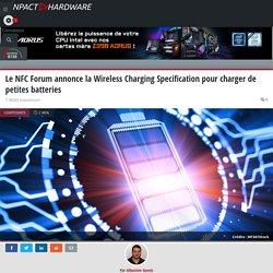Le NFC Forum annonce la Wireless Charging Specification pour charger de petites batteries
