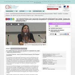 06 L'addiction aux jeux de hasard et d'argent en ligne : quelles spécificités ? - Centre d'Enseignement Multimédia Universitaire (C.E.M.U.) Université de Caen Basse-Normandie