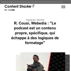 """R. Cousi, Webedia : """"Le podcast est un contenu propre, spécifique, qui échappe à des logiques de formatage"""""""