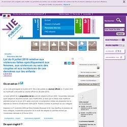 femmes : violence, loi.Loi du 9 juillet 2010 relative aux violences faites spécifiquement aux femmes, aux violences au sein des couples et aux incidences de ces dernières sur les enfants
