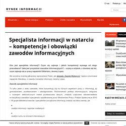 Specjalista informacji w natarciu – kompetencje i obowiązki zawodów informacyjnych - Rynek Informacji