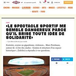 «Le spectacle sportif me semble dangereux parce qu'il brise toute idée de solidarité»