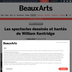 Les spectacles dessinés et hantés de William Kentridge