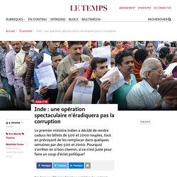 Inde : une opération spectaculaire n'éradiquera pas la corruption - Le Temps