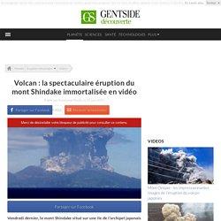 Volcan : la spectaculaire éruption du mont Shindake immortalisée en vidéo