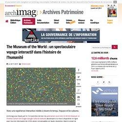 The Museum of the World : un spectaculaire voyage interactif dans l'histoire de l'humanité