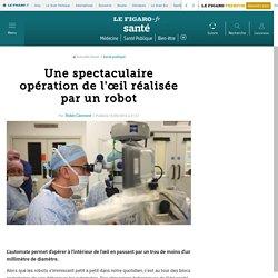15 septembre 2016 - Une spectaculaire opération de l'œil réalisée par un robot