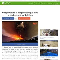 Un spectaculaire orage volcanique filmé en pleine éruption de l'Etna