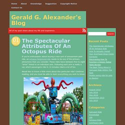 The Spectacular Attributes Of An Octopus Ride - Gerald G. Alexander's Blog