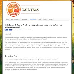 Visit Cusco & Machu Picchu on a spectacular group tour before your ayahuasca retreat - Gaia Tree Center