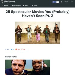 25 Spectacular Movies You (Probably) Haven't Seen Pt. 2