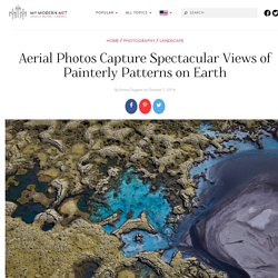 Spectacular Aerial Photography Looks Just Like Abstract Paintings