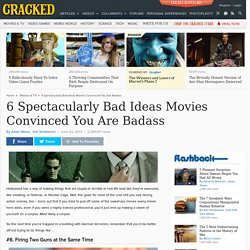6 Spectacularly Bad Ideas Movies Convinced You Are Badass