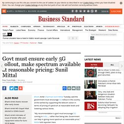Govt must ensure early 5G rollout, make spectrum available at reasonable pricing: Sunil Mittal