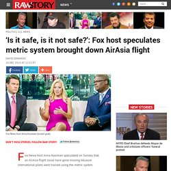 'Is it safe, is it not safe?': Fox host speculates metric system brought down AirAsia flight
