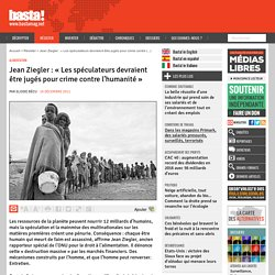 Jean Ziegler : « Les spéculateurs devraient être jugés pour crime contre l'humanité » - Alimentation