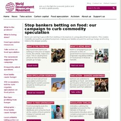 Stop banks increasing food prices: limit commodity speculation & prevent a global food crisis