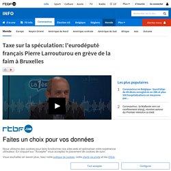 Taxe sur la spéculation: l'eurodéputé français Pierre Larrouturou en grève de la faim à Bruxelles
