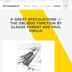 # GREAT SPECULATIONS /// The Oblique Function by Claude Parent and Paul Virilio - THE FUNAMBULIST MAGAZINE