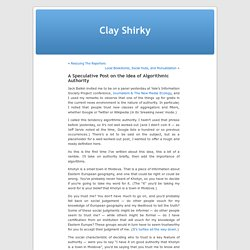 » A Speculative Post on the Idea of Algorithmic Authority Clay Shirky