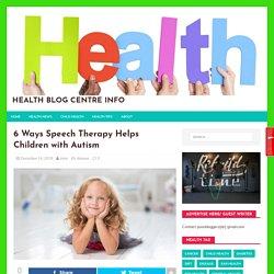 6 Ways Speech Therapy Helps Children with Autism – Health Blog Centre Info