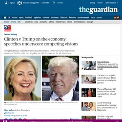 Clinton v Trump on the economy: speeches underscore competing visions