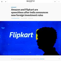 Amazon and Flipkart are speechless after India announces new foreign investment rules