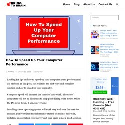 How To Speed Up Your Computer Performance - Bring To Brain