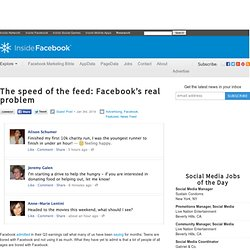 The speed of the feed: Facebook's real problem