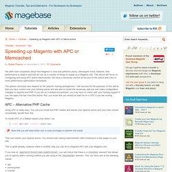Speeding up Magento with APC or Memcached – Tutorials – Magebase