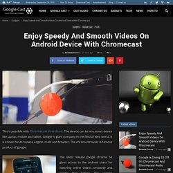 Enjoy Speedy And Smooth Videos On Android Device With Chromecast