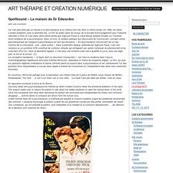 Spellbound – La maison du Dr Edwardes at ART THÉRAPIE ET CRÉATION NUMÉRIQUE
