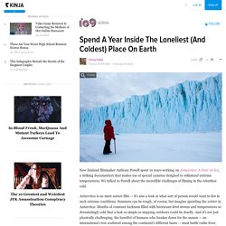 Spend A Year Inside The Loneliest (And Coldest) Place On Earth