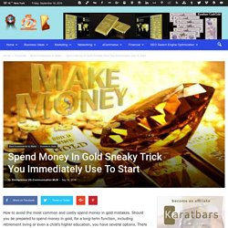 Spend Money In Gold Sneaky Trick You Immediately Use To Start