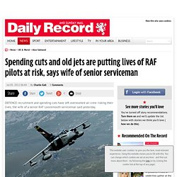 Spending cuts and old jets are putting lives of RAF pilots at risk, says wife of senior serviceman