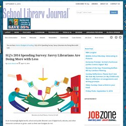 SLJ's 2014 Spending Survey: Savvy Librarians Are Doing More with Less