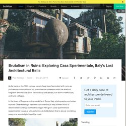 Brutalism in Ruins: Exploring Casa Sperimentale, Italy's Lost Architectural Relic