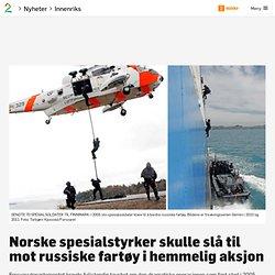 Norske spesialstyrker skulle slå til mot russiske fartøy i hemmelig aksjon