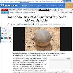 Sciences : Une sphère métallique de six kilos tombe du ciel en Namibie