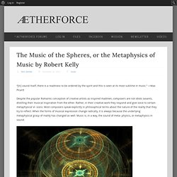 The Music of the Spheres, or the Metaphysics of Music by Robert Kelly