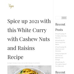 Spice up 2021 with this White Curry with Cashew Nuts and Raisins Recipe