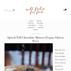 Spiced Teff Chocolate Mousse (Vegan, Gluten Free) — Will Frolic for Food
