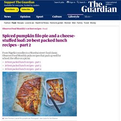 Spiced pumpkin filo pie and a cheese-stuffed loaf: 20 best packed lunch recipes – part 2