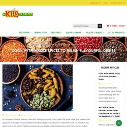 Cook with Whole Spices to Relish Flavourful Dishes