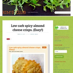 Low carb spicy almond cheese crisps. (Easy!)