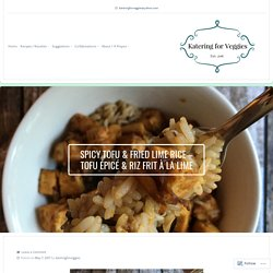 Spicy Tofu & Fried Lime Rice – Tofu Épicé & Riz Frit à la Lime – Katering for Veggies