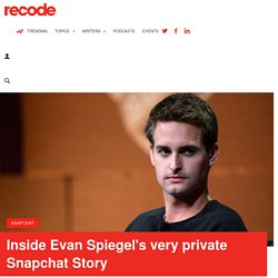 Inside Evan Spiegel's very private Snapchat Story - Recode