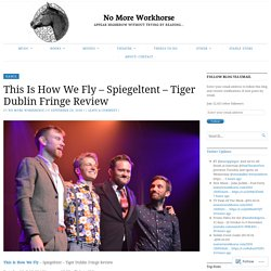 This Is How We Fly – Spiegeltent – Tiger Dublin Fringe Review – No More Workhorse