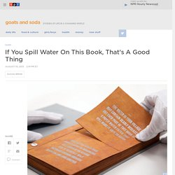 If You Spill Water On This Book, That's A Good Thing : Goats and Soda