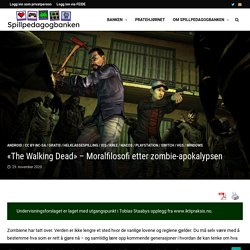 «The Walking Dead» – Moralfilosofi etter zombie-apokalypsen – Spillpedagogbanken